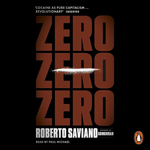 Zero Zero Zero                   By:                                                                                                                                 Roberto Saviano                               Narrated by:                                                                                                                                 Paul Michael                      Length: 16 hrs and 2 mins     3 ratings     Overall 5.0