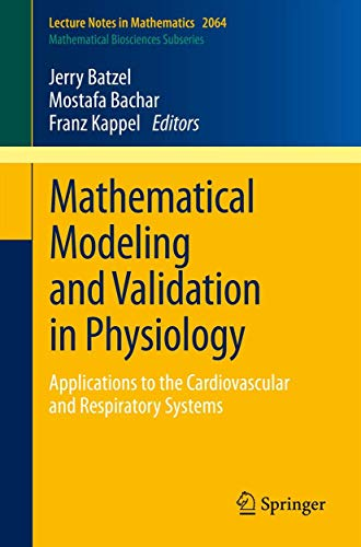 Mathematical Modeling and Validation in Physiology: Applications to the Cardiovascular and Respiratory Systems (Lecture Notes in Mathematics, Band 2064)