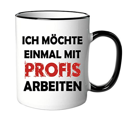Tasse Ich möchte einmal mit Profis arbeiten - mit Spruch - Büro/Arbeit