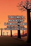 Traveling to Madagascar & Comoros Islands: Explore The Beautiful of Madagascar and Comoros: Madagascar & Comoros Travel Guide
