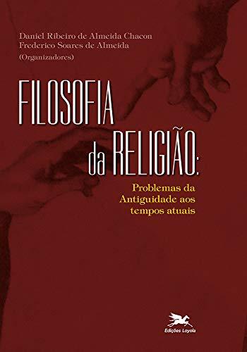 Filosofia da religião: Problemas da Antiguidade aos tempos atuais