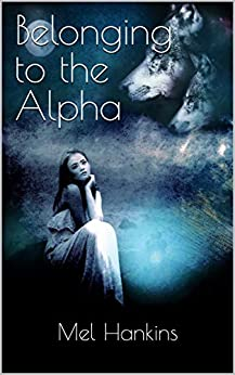 Belonging to the Alpha by [Mel  Hankins]