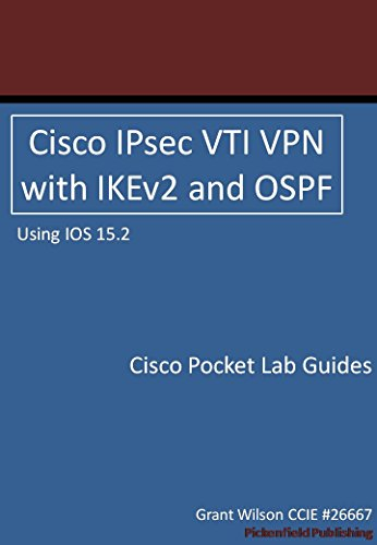Cisco IPsec VTI VPN with IKEv2 and OSPF - IOS 15.2 (Cisco Pocket Lab Guides Book 1)