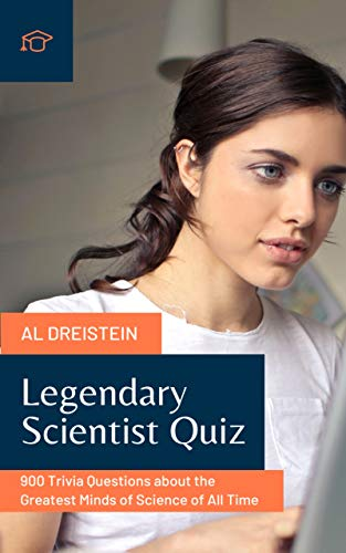 Legendary Scientist Quiz: 900 Trivia Questions about the Greatest Minds of Science of All Time (Useful Science Book 13) (English Edition)