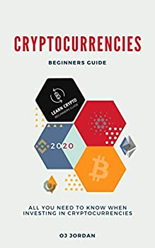Learn Crypto  Beginner s Guide to Cryptocurrencies  All You Need to Know When Investing in Bitcoin and other Cryptocurrencies