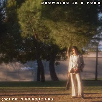 Drowning In A Pond (with Tarabilla)