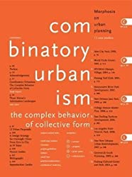 Combinatory Urbanism : A Realignment of Complex Behavior and Collective Form