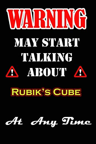 """Warning I May Start Talking About Rubik's Cube At Any Time: This notebook can be used as a diary, journal, planner, to-do list, spending log, you name ... friends or son...120 pages Size is 6""""x9"""""""