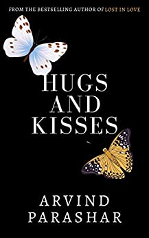 Hugs & Kisses: Heart wrenching poems and short stories on love, life and friendships by [Arvind Parashar]