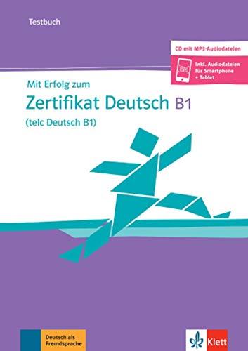 Mit Erfolg zum Zertifikat Deutsch (telc Deutsch B1): Testbuch mit mp3-CD