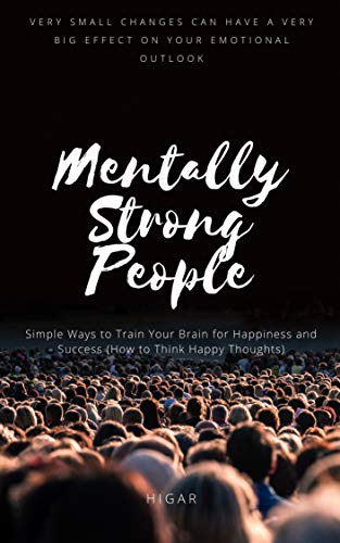 Mentally Strong People: Simple Ways to Train Your Brain for Happiness and Success (How to Think Happy Thoughts)