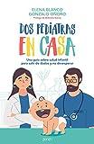 Dos pediatras en casa: Una guía sobre salud infantil para salir de dudas y no desesperar (Superfamilias)
