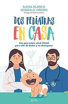 Dos pediatras en casa  Una guía sobre salud infantil para salir de dudas y no desesperar  Superfamilias   Spanish Edition