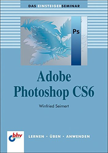 Adobe Photoshop CS6 (bhv Einsteigerseminar)