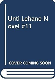 Unti Lehane Novel #11