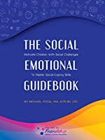 The Social-emotional Guidebook: Motivate Children With Social Challenges to Master Social & Emotional Coping Skills
