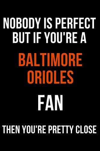 nobody is perfect but if you're a Baltimore Orioles fan then you're pretty close: Notebook & Journal | MLB Fan Essential | Fans baseball books gifts 6x9 Inches 120 pages