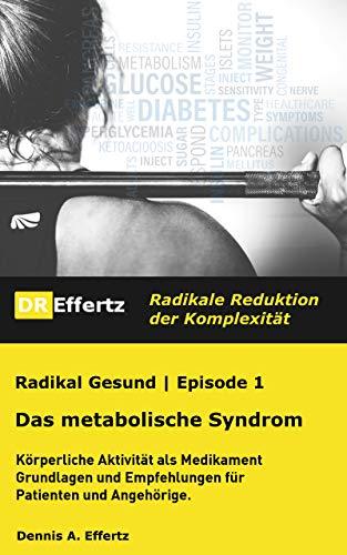 Radikal Gesund | Das metabolische Syndrom | Diabetes, Bluthochdruck, Cholesterin, Übergewicht (abnehmen): Körperliche Aktivität als Medikament, Grundlagen ... Empfehlungen für Patienten und Angehörige