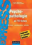 Psychopathologie - En 15 fiches