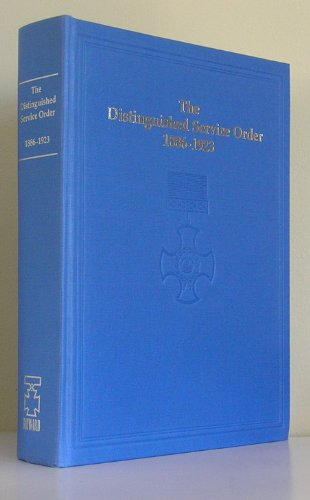 The Distinguished Service Order, 1886-1923: A Complete Record of the Recipients of the Distinguished Service Order, 1886-1923, with Citations, Services and Other Biographical and Related Details