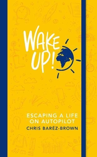 Wake Up!: Escaping a Life on Autopilot: Escaping Autopilot Life