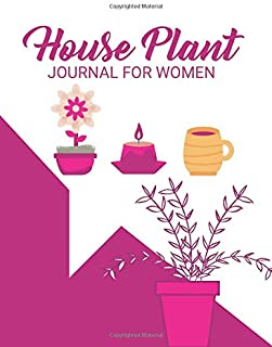 House Plant Journal For Women:: Perfect Indoor Gardener's Workbook Diary Organizer For Housewife| House Mother Gardening N...