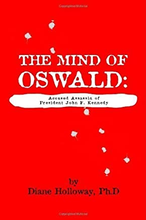 [The Mind of Oswald: Accused Assassin of President John F. Kennedy] [By: Holloway, Diane] [July, 2006]
