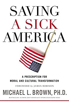 Saving a Sick America  A Prescription for Moral and Cultural Transformation