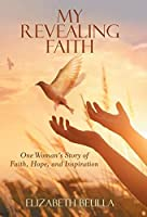 My Revealing Faith: One Woman's Story of Faith, Hope, and Inspiration