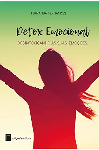 Detox Emocional: Desintoxicando as suas emoções