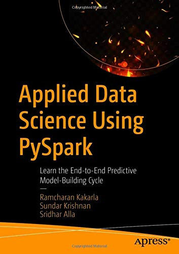 Compare Textbook Prices for Applied Data Science Using PySpark: Learn the End-to-End Predictive Model-Building Cycle 1st ed. Edition ISBN 9781484264997 by Kakarla, Ramcharan,Krishnan, Sundar,Alla, Sridhar