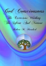 God Consciousness: The Exercises: Working the Sefirot and Netivot