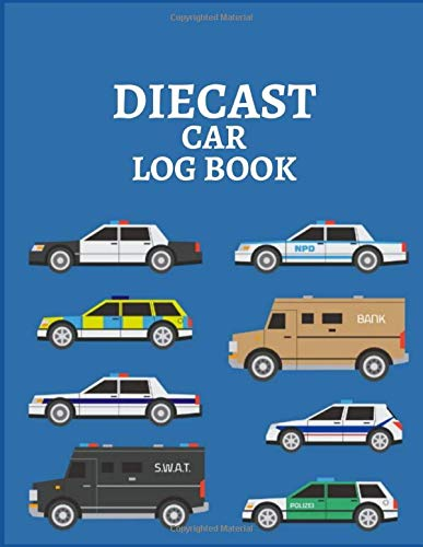 DIECAST CAR LOG BOOK: Notebook To Keep Track Of Your Collection - Automobile Customization Collecting Journal | Buyers | Motor Sports | Vintage Vehicles | Trucks and Trains (Car collection Log)