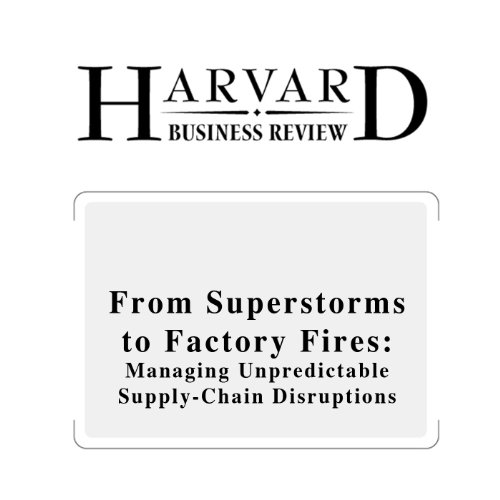 From Superstorms to Factory Fires: Managing Unpredictable Supply-Chain Disruptions (Harvard Business Review) cover art