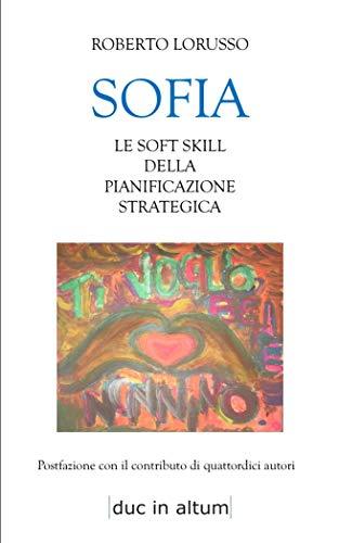 SOFIA: Le soft skill della Pianificazione Strategica (Italian Edition)