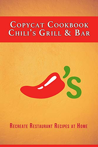 Copycat Cookbook: Chili's Grill & Bar : Recreate Restaurant Recipes at Home by [JR Stevens]