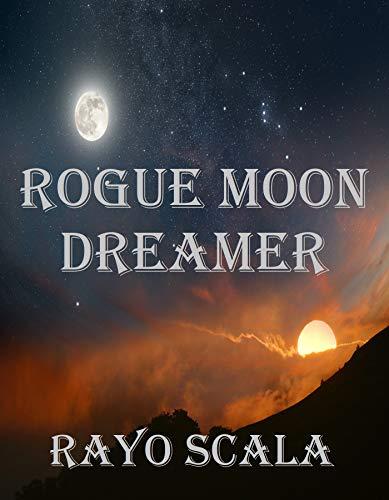 ROGUE MOON DREAMER by [RAYO SCALA]