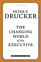 The Changing World of the Executive (The Drucker Library)