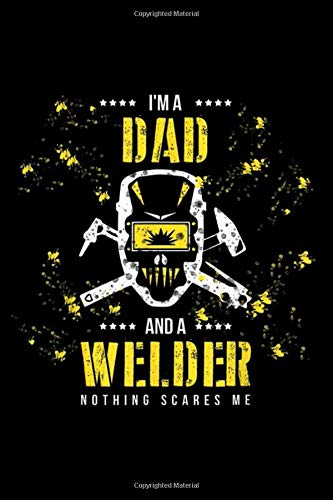 I'm A Welder I Fear God And My Wife you are neither: I'm A Welder I Fear God And My Wife Funny Welder Journal/Notebook Blank Lined Ruled 6x9 100 Pages