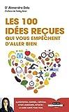 Les 100 idées reçues qui vous empêchent d'aller bien - Alimentation, sommeil, sport, hormones, intestin, cerveau et génétique : ce qu'il faut savoir ... en bonne santé - Le guide de santé pour tous