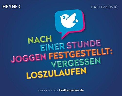 Nach einer Stunde Joggen festgestellt: vergessen loszulaufen: Das Beste von Twitterperlen.de