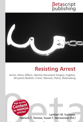 Resisting Arrest: Arrest, Police Officer, Identity Document Forgery, Fugitive, All-points Bulletin, Crime, Warrant, Police, Rulemaking