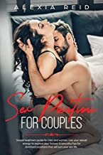 Sex Position For Couples: Sexual beginner's guide for men and woman. Use your sexual energy to explore your fantasy & sexuality. Tips for dominant positions that will turn your sex life