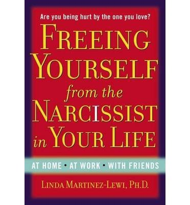 [(Freeing Yourself Fro the Narcissist In Your Life: Are You Being Hurt by The One You Love?)] [Author: Linda Martinez-Lewi] published on (August, 2013)