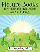 Picture Books for Middle and High School? Are You Kidding?
