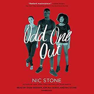 Odd One Out                   By:                                                                                                                                 Nic Stone                               Narrated by:                                                                                                                                 Dion Graham,                                                                                        Kim Mai Guest,                                                                                        Nic Stone                      Length: 7 hrs and 58 mins     60 ratings     Overall 4.5
