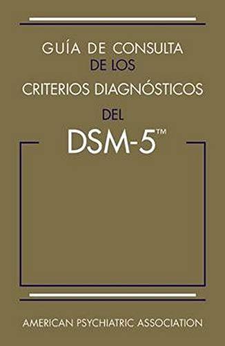 Guía de Consulta de Los Criterios Diagnósticos del Dsm-5(r): Spanish Edition of the Desk Reference to the Diagnostic Criteria from Dsm-5(r)