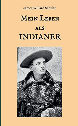 Mein Leben als Indianer: Die Geschichte einer roten Frau und eines weißen Mannes in den Zelten der Blackfeet (Der Wilde Westen hautnah)