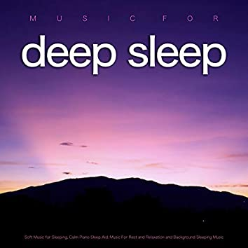 Music for Deep Sleep: Soft Music for Sleeping, Calm Piano Sleep Aid, Music For Rest and Relaxation and Background Sleeping Music