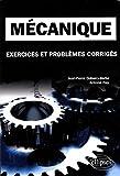 Mécanique - Exercices et problèmes corrigés, classes préparatoires, MPSI, PCSI, PTSI